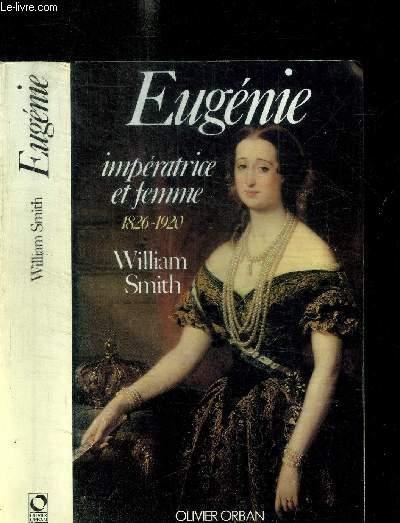 EUGENIE - IMPERATRICE ET FEMME 1826-1920