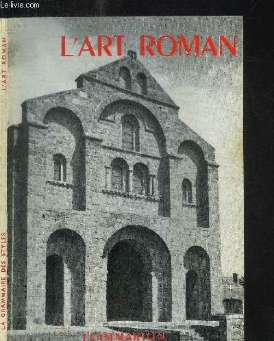 L'ART ROMAN / COLELCTION LA GRAMMAIRE DES STYLES - PRECIS SUR L'HISTOIRE DE L'ART
