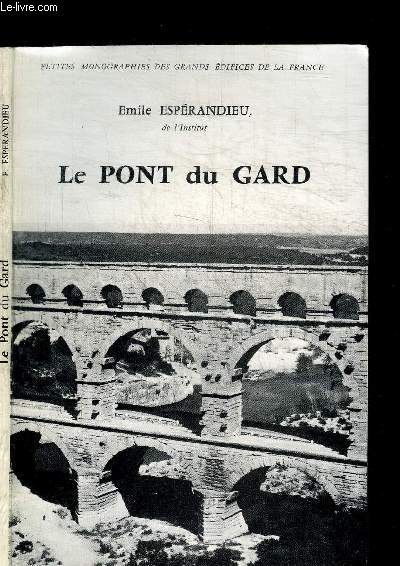 LE PONT DE GARD / COLLECTION PETITES MONOGRAPHIES DES GRANDS EDIFICES DE LA FRANCE