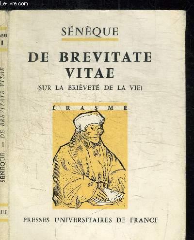 DE BREVITATE VITAE (SUR LA BRIEVETE DE LA VIE) / COLLECTION ERASME N°1