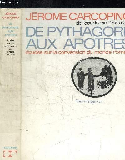 DE PYTHAGORE AUX APOTRES - ETUDES SUR LA CONVERSION DU MONDE ROMAIN