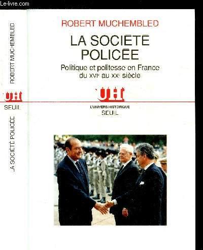 LA SOCIETE POLICEE - POLITIQUE ET POLITESSE EN FRANCE DU XVIe AU XXe SIECLE