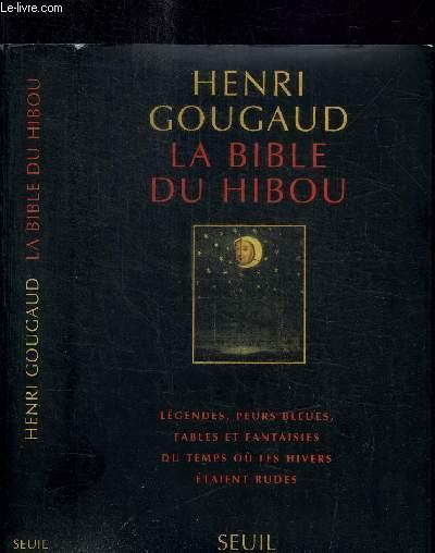LA BIBLE DU HIBOU - LEGENDES, PEURS BLEUES, FABLES ET FANTASIES DU TEMPS OU LES HIVERS ETAIENT RUDES