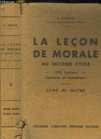 LA LECON DE MORALE AU SECOND CYCLE - 100 LECONS LECTURE ET ENTRETIENS - LIVRE DU MAITRE - PROGRAMME DE 1941