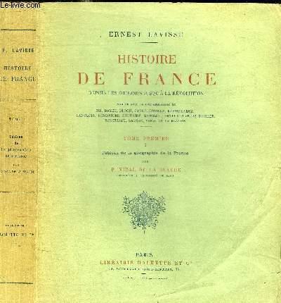 HISTOIRE DE FRANCE DEPUIS LES ORIGINES JUSQU'A LA REVOLUTION - TOME PREMIER  I TABLEAU DE LA GEOGRAPHIE DE LA FRANCE