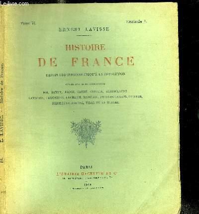 HISTOIRE DE FRANCE DEPUIS LES ORIGINES JUSQU'A LA REVOLUTION - TOME VI FASCICULE 1 LES GUERRES DE RELIGIONS - ETABLISSEMENT DU POUVOIR ABSOLU - LA REFORME ET LA LIGUE - L'EDIT DE NANTES (1559-1598)