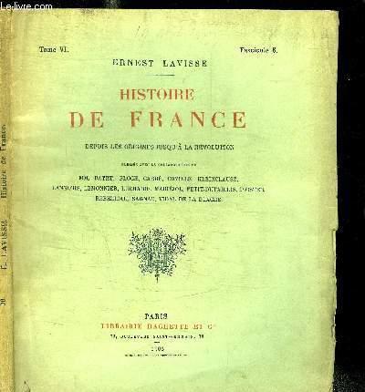 HISTOIRE DE FRANCE DEPUIS LES ORIGINES JUSQU'A LA REVOLUTION - TOME VI FASCICULE 6 - HENRI IV ET LA POLITIQUE EXTERIEURE -LE GOURVENEMENT D'HENRY IV - LA MORT D'HENRY IV - MARIE DE MEDICIS ET LOUIS XIII - L'AVENEMENT DE RICHELIEU