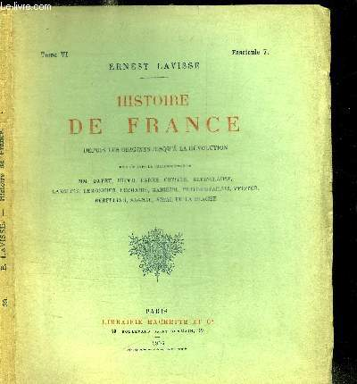 HISTOIRE DE FRANCE DEPUIS LES ORIGINES JUSQU'A LA REVOLUTION - TOME VI FASCICULE 7 - L'AVENEMENT DE RICHELIEU - LE MINISTERE DE RICHELIEU