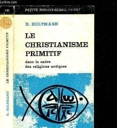 LE CHRISTIANISME PRIMITIF  DANS LE CADRE DES RELIGIONS ANTIQUES / PETIT BIBLIOTHEQUE PAYOT N°131