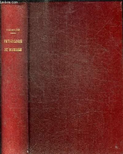 PHYSIOLOGIE DU MARIAGE OU MEDITATIONS DE PHILOSOPHIE ECLECTIQUE SUR LE BONHEUR ET LE MALHEUR CONJUGAL - ETUDES ANALYTIQUES - OEUVRES COMPLETES DE H. DE BALZAC