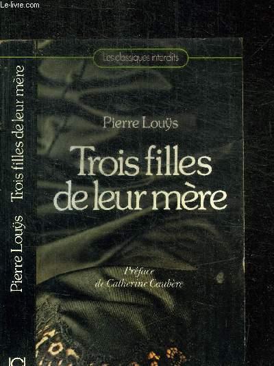 TROIS FILLES DE LEUR MERE / COLLECTION LES CLASSIQUES INTERDITS