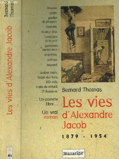 LES VIES D'ALEXANDRE JACOB 1879-1954 - MOUSSE, VOLEUR, ANARCHISTE, BAGNARD...