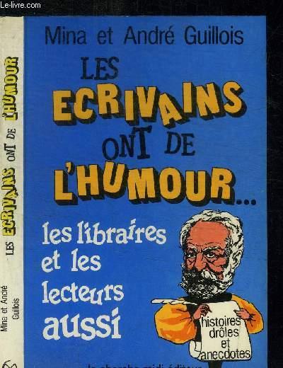 LES ECRIVAINS ONT DE L'HUMOUR... LES LIBRAIRES ET LES LECTEURS AUSSI / COLLECTION NOTRE HUMOUR QUOTIDIEN