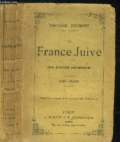 LA FRANCE JUIVE - ESSAI D'HISTOIRE COMTEMPORAINE - TOME SECOND - 90e EDITION
