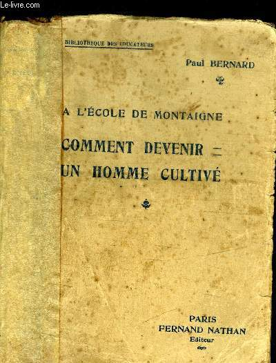 A L'ECOLE DE MONTAIGNE - COMMENT DEVENIR UN HOMME CULTIVE / COLLECTION BIBLIOTHEQUE DES EDUCATEURS