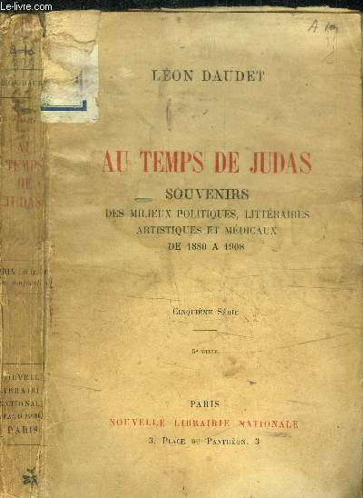 AU TEMPS DE JUDAS - SOUVENIRS DES MILIEUX POLITIQUES, LITTERAIRES ARTISTIQUES ET MEDICAUX DE 1880 A 1908