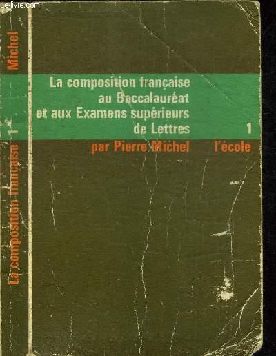 LA COMPOSITION FRANCAISE AU BACCALAUREAT ET AUX EXAMENS SUPERIEURS DE LETTRES - 1 L'ECOLE TOME 1 : XVIe ET XVIIe SIECLES N°248-1