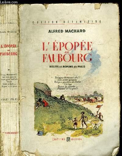 L'EPOPEE AU FAUBOURG - RECITS ET ROMANS DE PARIS - TOME 1 - TRIQUE NENESSE ET CIE - LES CENTS GOSSES - TRIQUE, GAMIN DE PARIS - TITINE - DANS LA FOULE... - POPAUL ET VIRGINIE