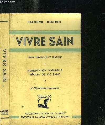 VIVRE SAIN - TRAITE THEORIQUE ET PRATIQUE - ALIMENTATION NATURELLE REGLES DE VIE SAINE - 5e EDITION / COLLECTION LA VOIE DE LA SANTE
