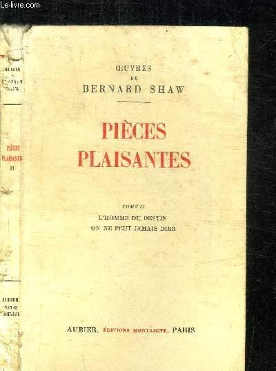 PIECES PLAISANTES - TOME II L'HOMME DU DESTIN - ON NE PEUT JAMAIS DIRE