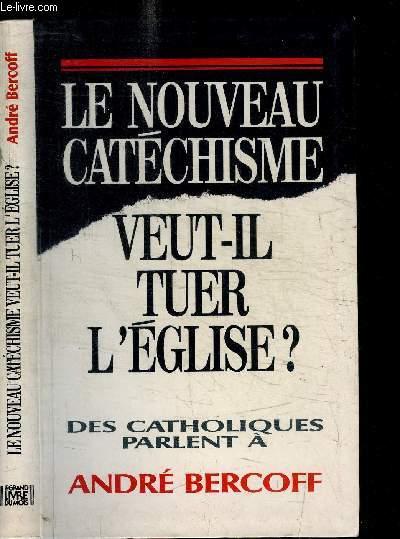 LE NOUVEAU CATECHISME VEUT-IL TUER L'EGLISE ?