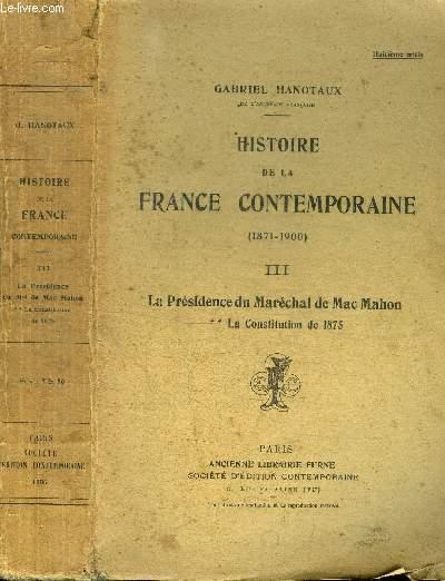 HISTOIRE DE LA FRANCE CONTEMPORAINE (1871-1900) TOME 3 - LA PRESIDENCE DU MARECHAL DE MAC MAHON ** LA CONSTITUTION DE 1875