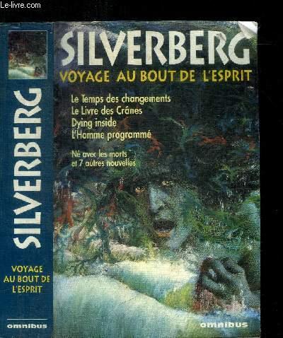 SILVERBERG - VOYAGE AU BOUT DE L'ESPRIT - LE TEMPS DES CHANGEMENTS - LE LIVRE DES CRANES - DYING INSIDE - L'HOMME PROGRAMME - TOUS LES CHEMINS MENENT A L'HOMME (NOUVELLES)