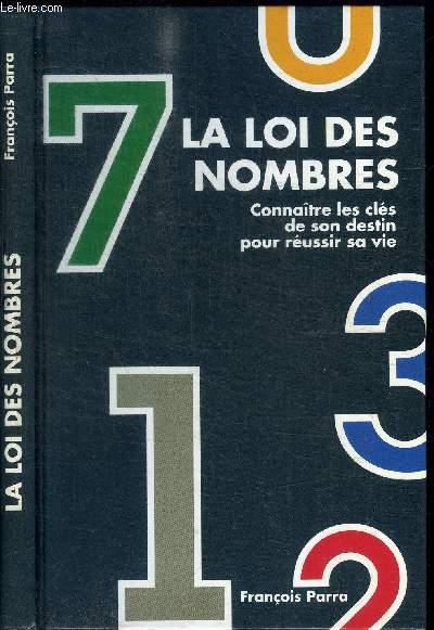 LA LOI DES NOMBRES - CONNAITRE LES CLES DE SON DESTIN POUR REUSSIR SA VIE