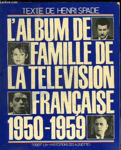 L'ALBUM DE FAMILLE DE LA TELEVISION FRANCAISE 1950-1959