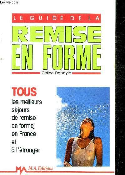 LE GUIDE DE LA REMISE EN FORME - tous les meilleurs sejours de remise en forme, en France et à l'étranger