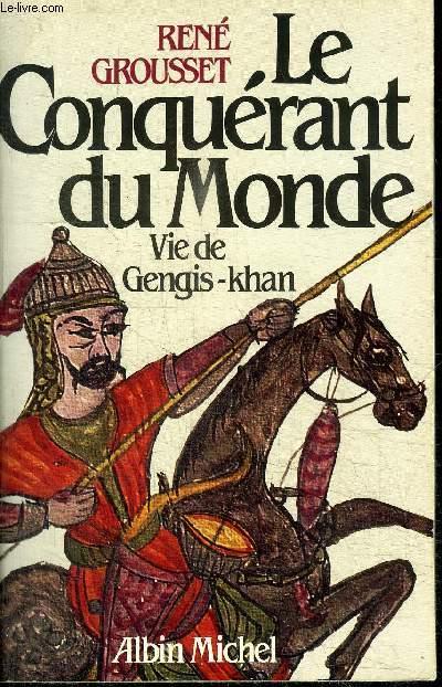 LE CONQUERANT DU MONDE (VIE DE GENGIS-KHAN)