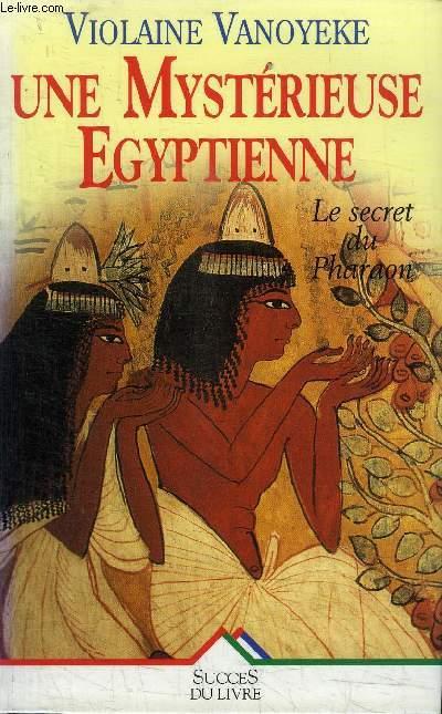 UNE MYSTERIEUSE EGYPTIENNE : LE SECRET DU PHARAON
