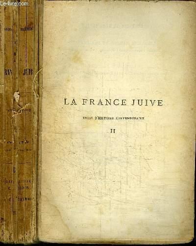 LA FRANCE JUIVE - ESSAI D'HISTOIRE CONTEMPORAINE TOME SECOND