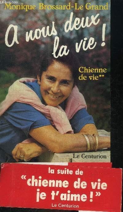 A NOUS DEUX LA VIE ! CHIENNE DE VIE