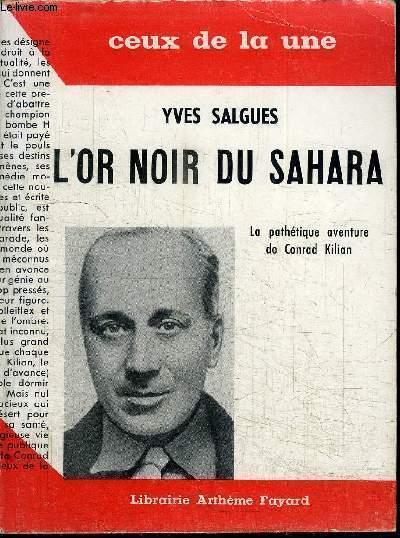 L'OR NOIR DU SAHARA - LA PATHETIQUE AVENTURE DE CONRAD KILIAN