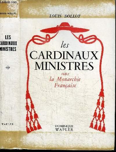 LES CARDINAUX MINISTRES SOUS LA MONARCHIE FRANCAISE
