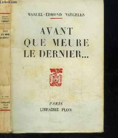 AVANT QUE MEURE LE DERNIER...