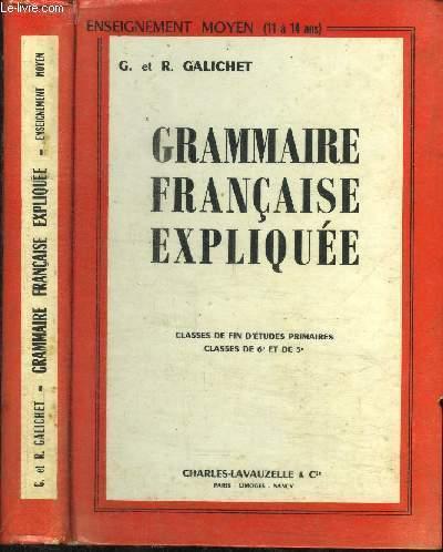 GRAMMAIRE FRANCAISE EXPLIQUEE - CLASSES DE FIN D'ETUDES PRIMAIRES - CLASSES DE 6E ET 5E