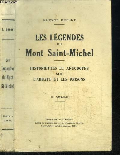 LES LEGENDES DU MONT SAINT-MICHEL - HISTORIETTE ET ANECDOTES SUR L'ABBAYE ET LES PRISONS