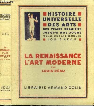 HISTOIRE UNIVERSELLE DES ARTS DES TEMPS PRIMITIFS JUSQU'A NOS JOURS - TOME 3 : LA RENAISSANCE L'ART MODERNE
