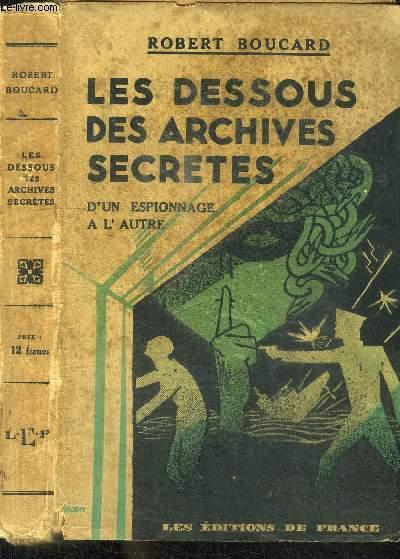 LES DESSOUS DES ARCHIVES SECRETES - D'UN ESPIONNAGE A L'AUTRE