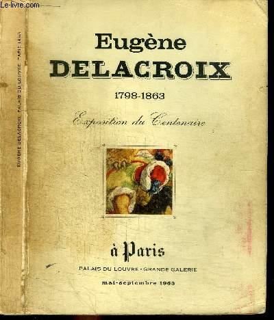 CATALOGUE D'EXPOSITION : MUSEE DU LOUVRE - MAI-SEPTEMBRE 1963 - CENTENAIRE D'EUGENE DELACROIX 1798-1863 - EXPOSITION PLACEE SOUS LE HAUT PATRONNAGE DU GENERAL DE GAULLE ET SOUS LA PRESIDENCE DE M. ANDRE MALRAUX - PALAIS DU LOUVRE GRANDE GALERIE