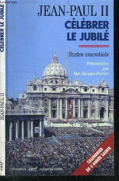CELEBRER LE JUBILE - TEXTES ESSENTIELS