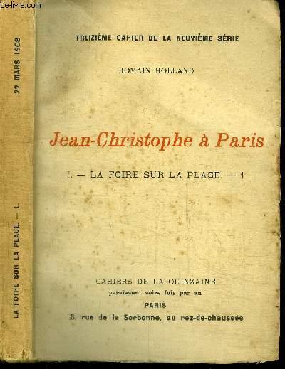 CAHIERS DE LA QUINZAINE : JEAN-CHRISTOPHE A PARIS - TOME 1 - LA FOIRE SUR LA PLACE N°1 - 22 MARS 1908 - TREIZIEME CAHIER DE LA NEUVIEME SERIE
