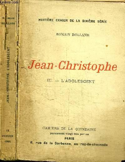 CAHIERS DE LA QUINZAINE : JEAN-CHRISTOPHE - TOME 3 L'ADOLESCENT - HUITIEME CAHIER DE LA SIXIEME SERIE - 15 JANVIER 1905