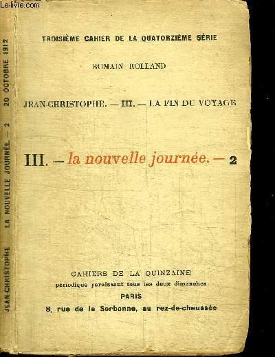 CAHIERS DE LA QUINZAINE : JEAN-CHRISTOPHE - TOM 3 - LA FIN DU VOYAGE - LA NOUVELLE JOURNEE N°2 - TROISIEME CAHIER DE LA QUATORZIEME SERIE - 20 OCTOBRE 1912