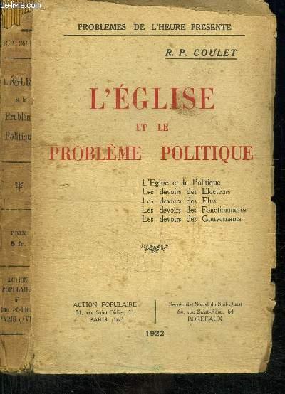 L'EGLISE ET LE PROBLEME POLITIQUE - L'Eglise et la politique, Les devoirs des électeurs, les devoirs des Elus, les devoirs des fonctionnaires, les devoirs des gouvernants
