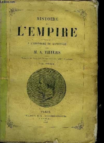HISTOIRE DE L'EMPIRE FAISANT SUITE A L'HISTOIRE DU CONSULAT - TOME 1 - VENDU EN L'ETAT