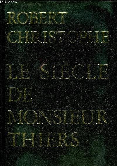 LE SIECLE DE MONSIEUR THIERS - COLLECTION PRESENCE DE L'HISTOIRE.