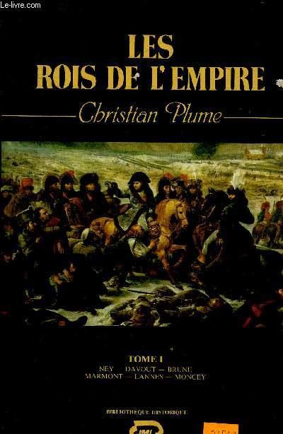 LES ROIS DE L'EMPIRE - TOME 1 : NEY - DAVOUT - BRUNE - MARMONT - LANNES - MONCEY.